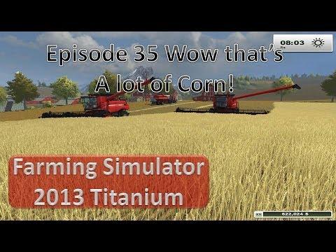 Farming Simulator 2013 - Episode 35 Big Corn Harvest