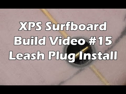 How to Make an XPS Foam Surfboard - #15 - Installing the Leash Plug