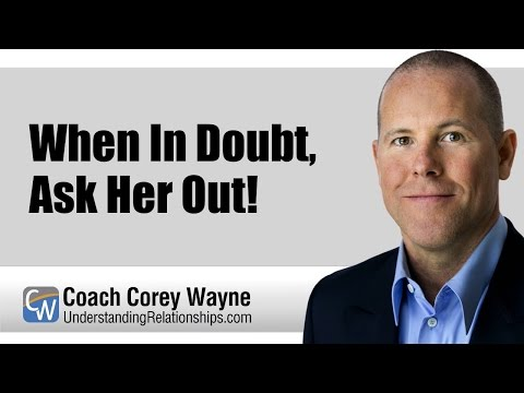 When In Doubt, Ask Her Out!