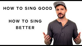 How To Sing Good - How To Sing Better