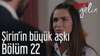 Download Yeni Gelin 22. Bölüm - Şirin'in Büyük Aşkı Video