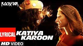 Katiya Karoon Lyrical Video | Rockstar | Ranbir Kapoor | Nargis Fakhri | A R Rahman