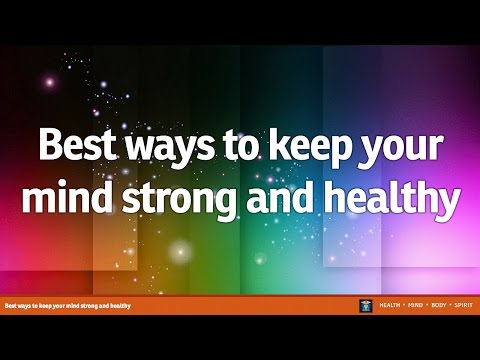 Best ways to keep your mind strong and healthy