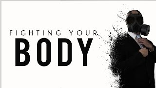 Fighting Your Body [Powerful Reminder]