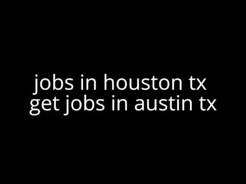 jobs in Houston Tx - get jobs in Austin Tx