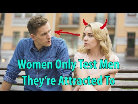 Women Only Test Men They're Attracted To