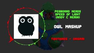 Pegboard Nerds - Speed Of Light (Andy C Remix) VS TwoThirds - Origami ~ [OWL Mashup]