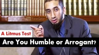 Are You Humble or Arrogant? - A Litmus Test - Ustadh Nouman Ali Khan