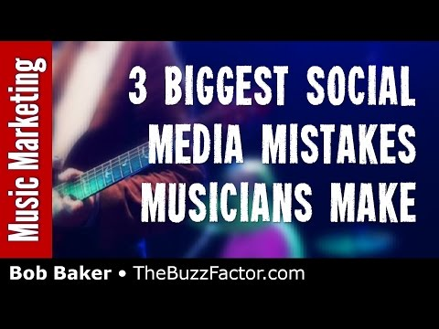 3 Social Media Mistakes Musicians Make - Bob Baker