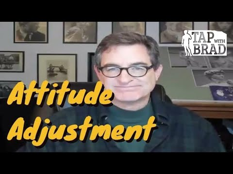 Attitude Adjustment (A Real Difference-Maker) - Tapping with Brad Yates