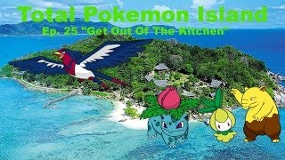 "Total Pokemon Island Ep 25 ""Get Out Of The Kitchen"""
