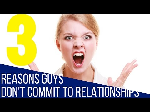 TOP 3 Reasons Guys Won't Commit To Relationships With You
