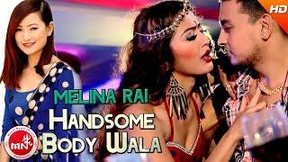New Nepali Song | Handsome Body Wala - Melina Rai | Ft.Anjali Adhikari & Bharat Adhikari