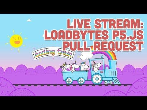 Live Stream #125: loadBytes p5.js Pull Request