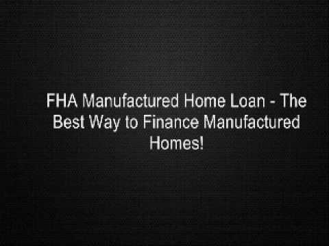 FHA Manufactured Home Loan - The Best Way to Finance Manufactured Homes!