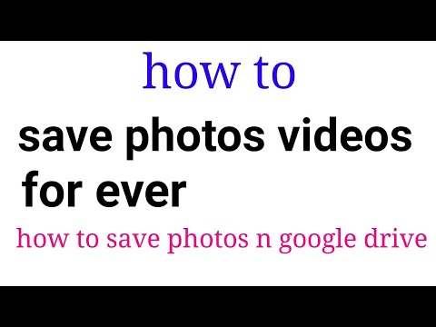 how to save photos videos and folders for ever? how to save photos in google drive?