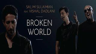 Broken World | Salim Sulaiman feat. Vishal Dadlani | Official Music Video
