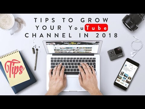 Top Tips to grow your YouTube Channel in 2018 | TIPS