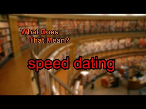 What does speed dating mean?