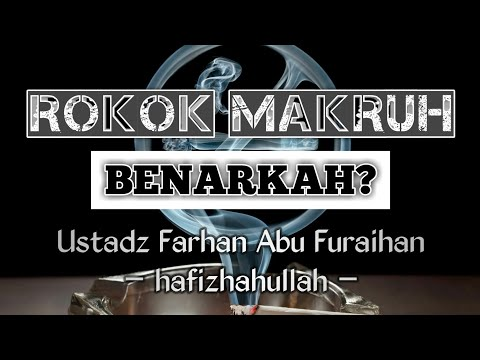 Rokok Makruh? - Ustadz Farhan Abu Furaihan