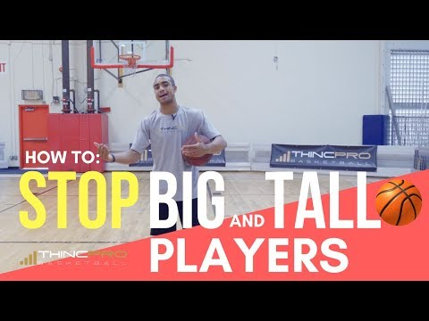 How to:  STOP BIG AND TALL BASKETBALL PLAYERS!!! - Basketball Defense Tips, Defensive Moves