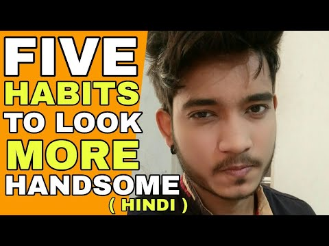 5 Habits To Look More Handsome | Hindi | 5 Daily Habits To Look More Handsome