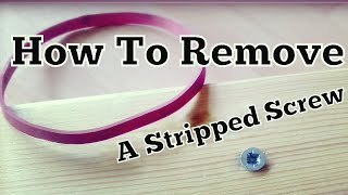 Remove A Stripped Screw With A Rubber Band Life Hacks