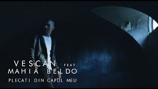 Download Vescan feat. Mahia Beldo - Plecati din capul meu (Official Video)