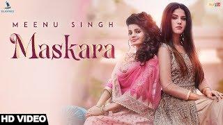 Maskara (Full Video) - Meenu Singh | Maninder Kailey | Desi Routz | Latest Punjabi Songs 2018