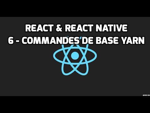 Formation React & React Native - 6 - Commandes de base Yarn