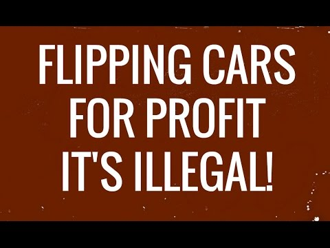 Flipping Cars For Profit - It's Illegal!