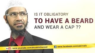 Is it Obligatory to Have a Beard and Wear a Cap?  Dr Zakir Naik