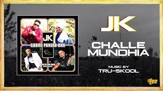 JK  | Challe Mundhia | Tru-Skool | Full Audio | VIP Records