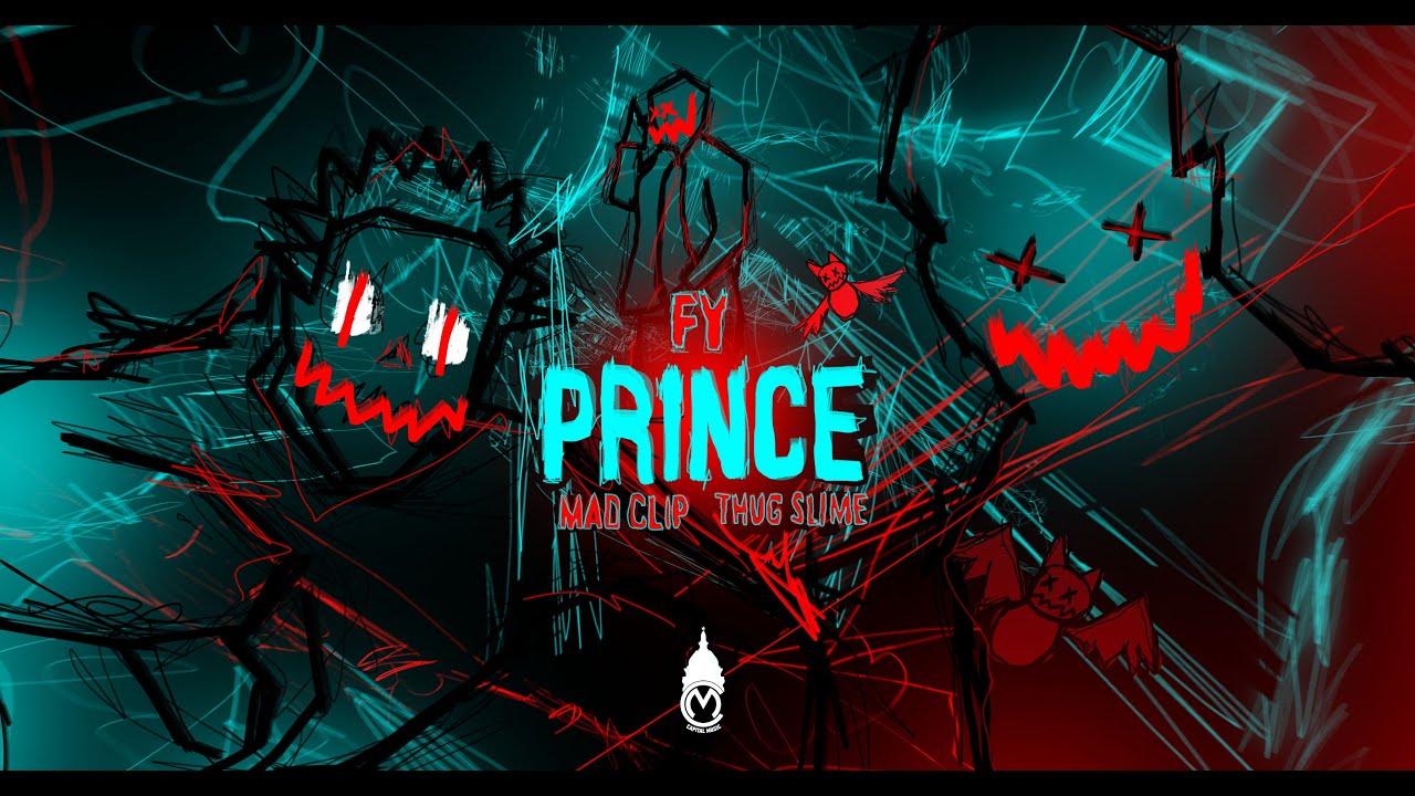 Prince - Fy, Mad Clip, Thug Slime