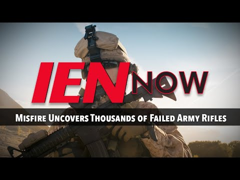 IEN NOW: Misfire Uncovers Thousands of Failed Army Rifles