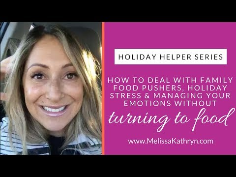 How to Deal With Family Food Pushers, Holiday Stress & Managing Emotions Without Turning to Fo