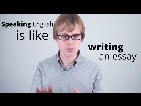 Speaking English is like Writing an Essay