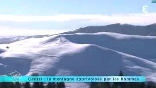 Reportage région : direction le Cantal, la montagne apprivoisée par les hommes