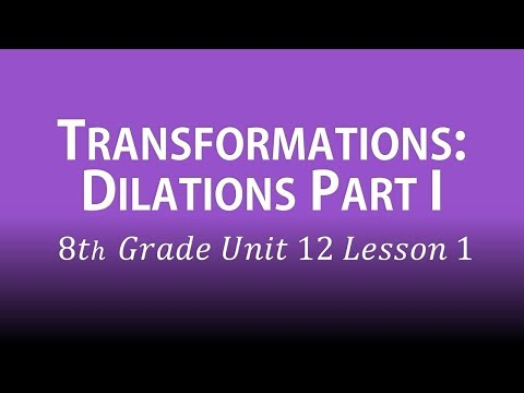 Transformations: Dilations Part I (8th Grade Unit 12 Lesson 1)
