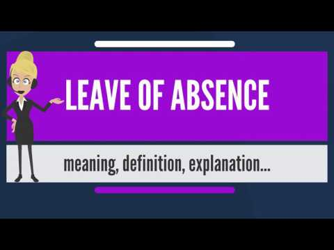 What is LEAVE OF ABSENCE? What does LEAVE OF ABSENCE mean? LEAVE OF ABSENCE meaning & explanation