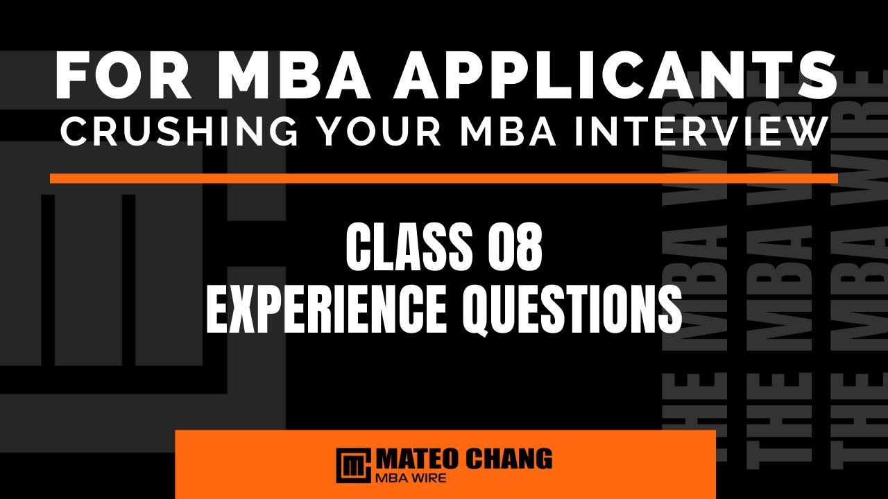 CLASS 08: HOW TO ANSWER THE EXPERIENCE BASED QUESTIONS OF YOUR MBA INTERVIEW
