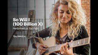 So Will I (100 Billion X) - Performed by Tori Kelly