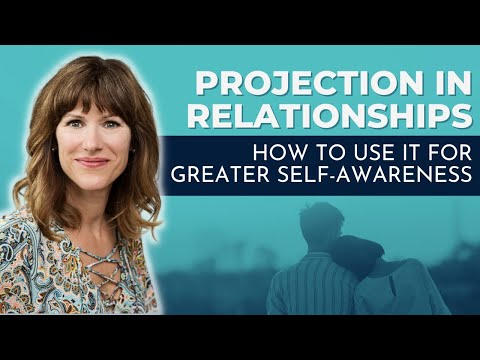 Projection in Relationships: How to use it for greater self awareness