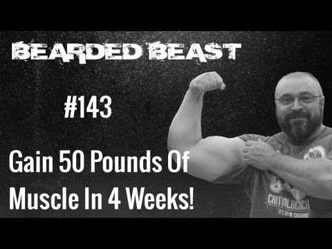Gain 50 Pounds Of Muscle In 4 Weeks! - BBOD #143