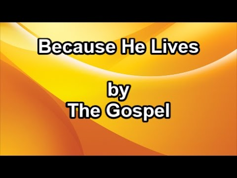 Because He Lives - The Gospel  (Lyrics)