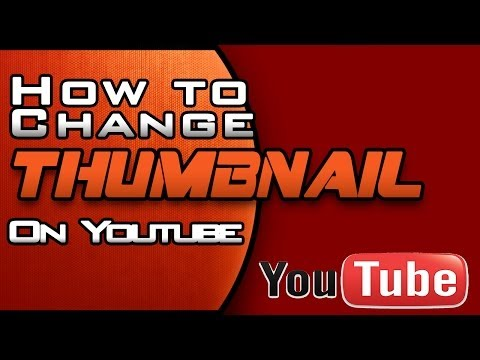 How To Change Your YouTube Video Thumbnail - Custom Image 2014