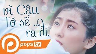 POPS TV | Phim Ngắn - Vì Cậu, Tớ sẽ ra đi - Meta Film