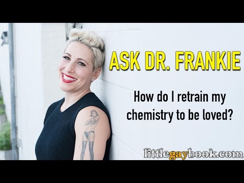 Lesbian Dating Advice: How Do I Retrain My Chemistry to Be Loved?