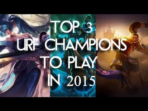 TOP 3 URF Champions to Play in 2015 (League of Legends)