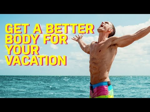 HOW TO LOOK BETTER FOR YOUR NEXT VACATION - and keep the gains while travelling!
